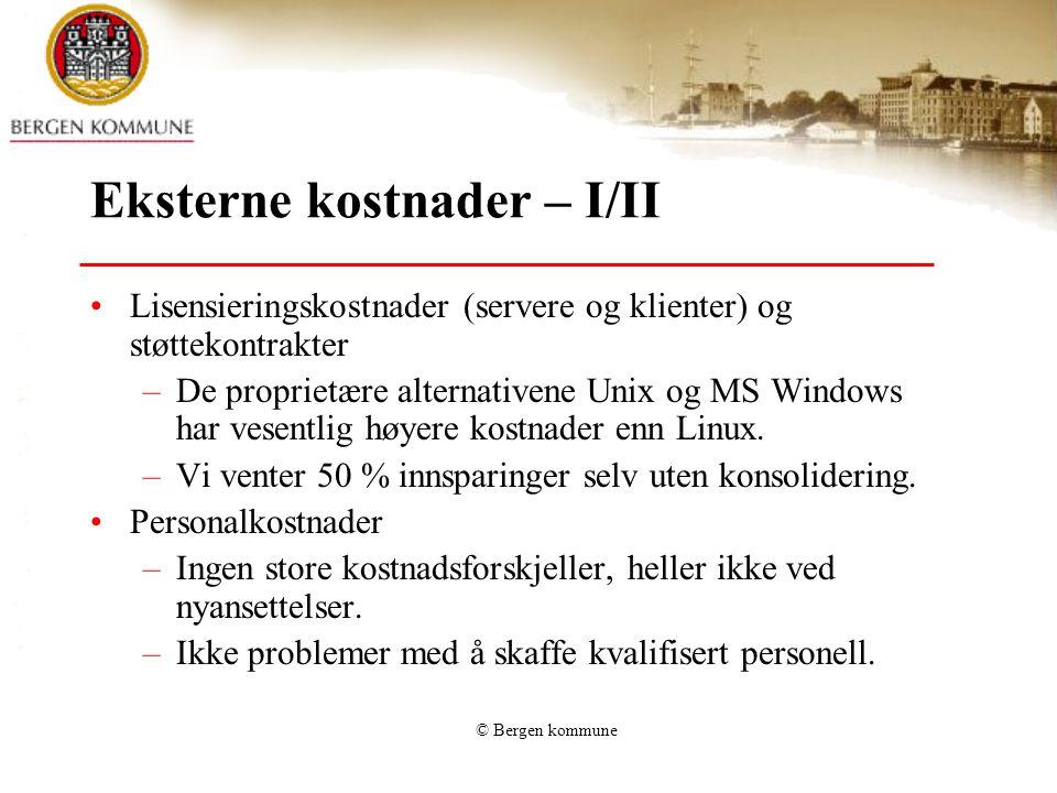 © Bergen kommune Eksterne kostnader – I/II Lisensieringskostnader (servere og klienter) og støttekontrakter –De proprietære alternativene Unix og MS Windows har vesentlig høyere kostnader enn Linux.