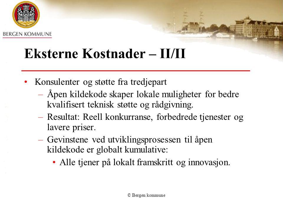 © Bergen kommune Eksterne Kostnader – II/II Konsulenter og støtte fra tredjepart –Åpen kildekode skaper lokale muligheter for bedre kvalifisert teknisk støtte og rådgivning.