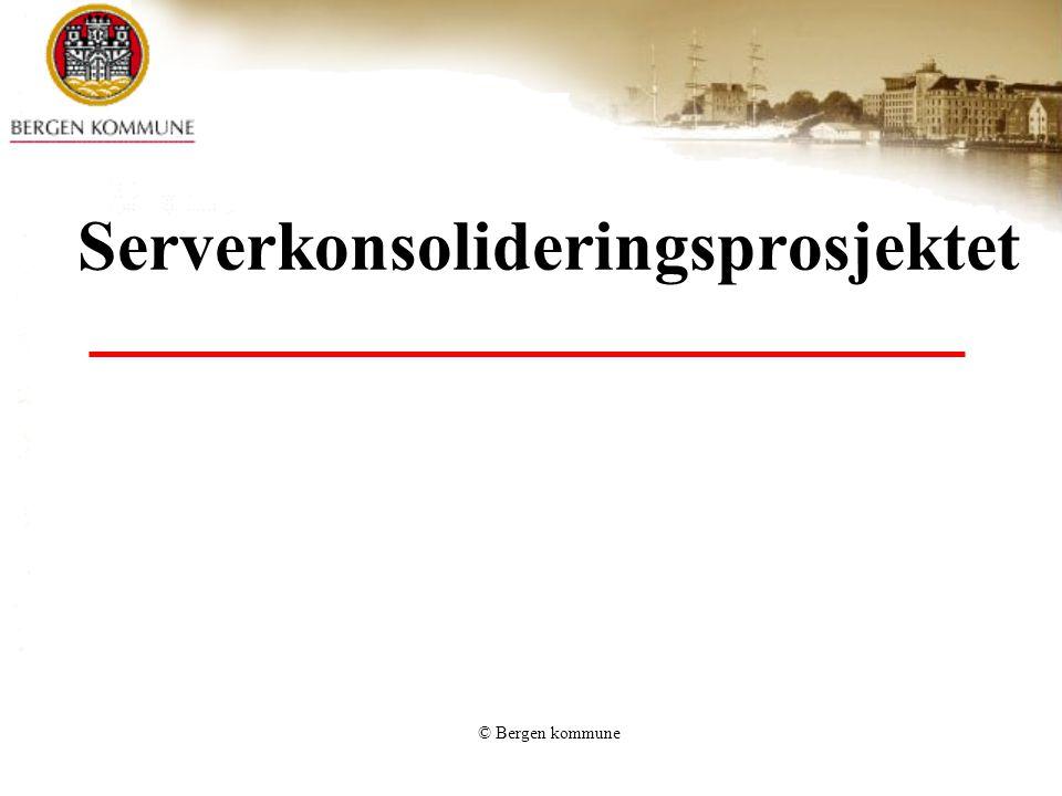 © Bergen kommune Serverkonsolideringsprosjektet