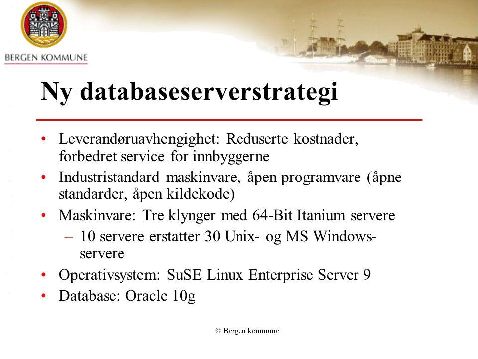 © Bergen kommune Ny databaseserverstrategi Leverandøruavhengighet: Reduserte kostnader, forbedret service for innbyggerne Industristandard maskinvare, åpen programvare (åpne standarder, åpen kildekode) Maskinvare: Tre klynger med 64-Bit Itanium servere –10 servere erstatter 30 Unix- og MS Windows- servere Operativsystem: SuSE Linux Enterprise Server 9 Database: Oracle 10g
