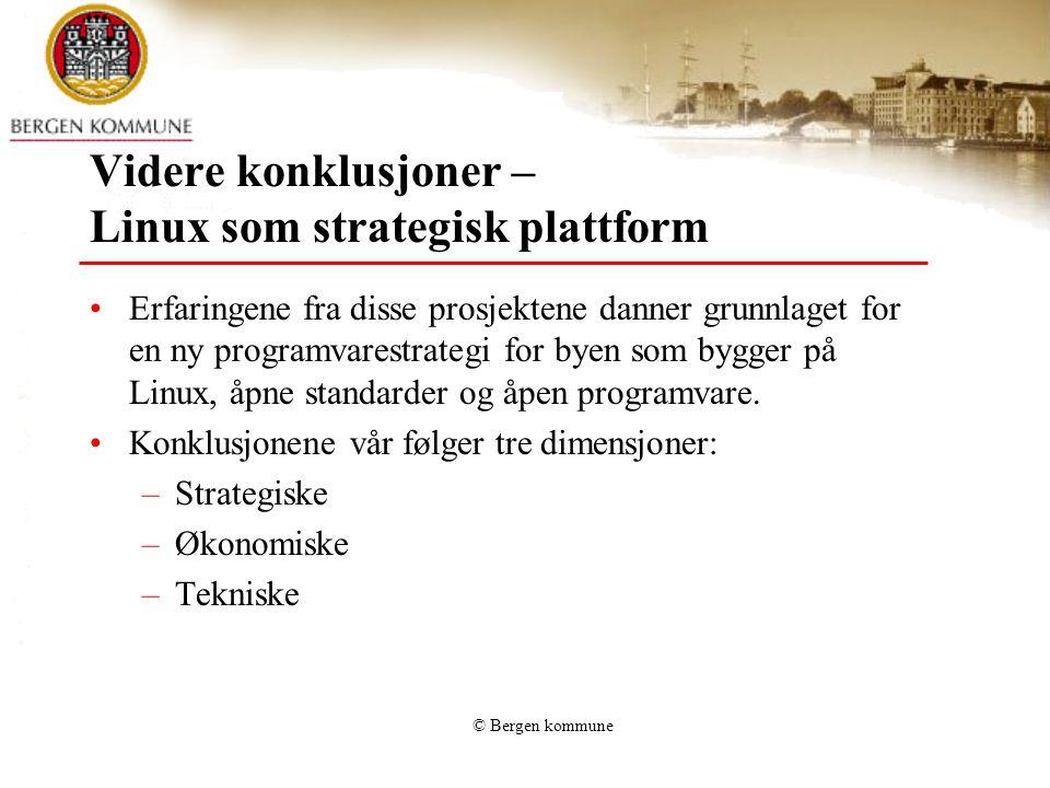 © Bergen kommune Videre konklusjoner – Linux som strategisk plattform Erfaringene fra disse prosjektene danner grunnlaget for en ny programvarestrategi for byen som bygger på Linux, åpne standarder og åpen programvare.