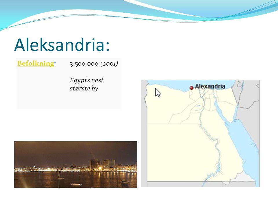 Aleksandria: BefolkningBefolkning:3 500 000 (2001) Egypts nest største by
