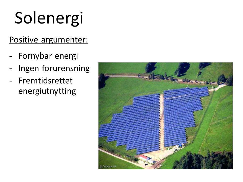 Solenergi Negative argumenter: -Dyrt utstyr -Plasskrevende -Krever mye sol -Utnytter ikke sollyset godt nok -Ømfintlig mot sand og støv