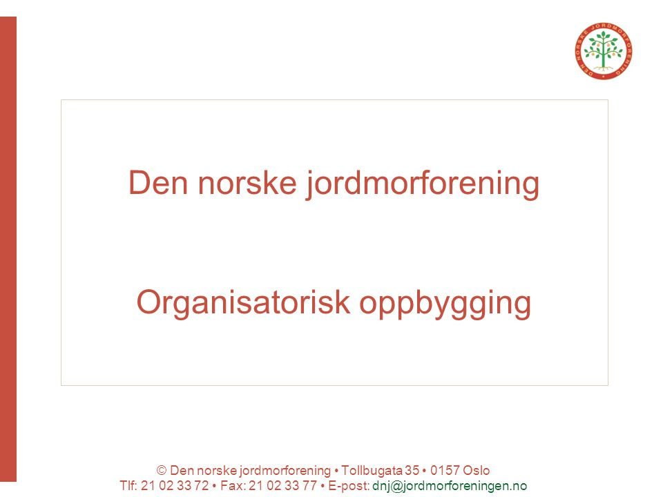 © Den norske jordmorforening Tollbugata 35 0157 Oslo Tlf: 21 02 33 72 Fax: 21 02 33 77 E-post: dnj@jordmorforeningen.no Organisasjonskart Dnj