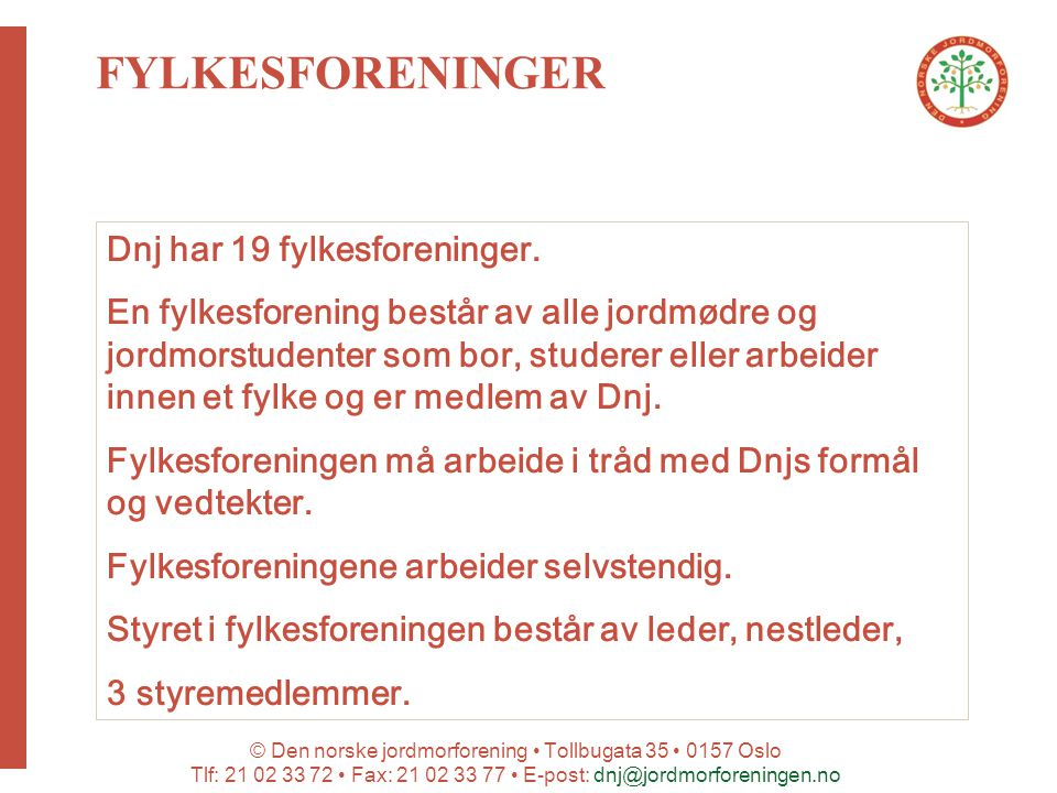 © Den norske jordmorforening Tollbugata 35 0157 Oslo Tlf: 21 02 33 72 Fax: 21 02 33 77 E-post: dnj@jordmorforeningen.no Dnj har 19 fylkesforeninger. E