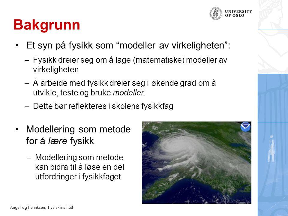 """Angell og Henriksen, Fysisk institutt Bakgrunn Et syn på fysikk som """"modeller av virkeligheten"""": –Fysikk dreier seg om å lage (matematiske) modeller a"""