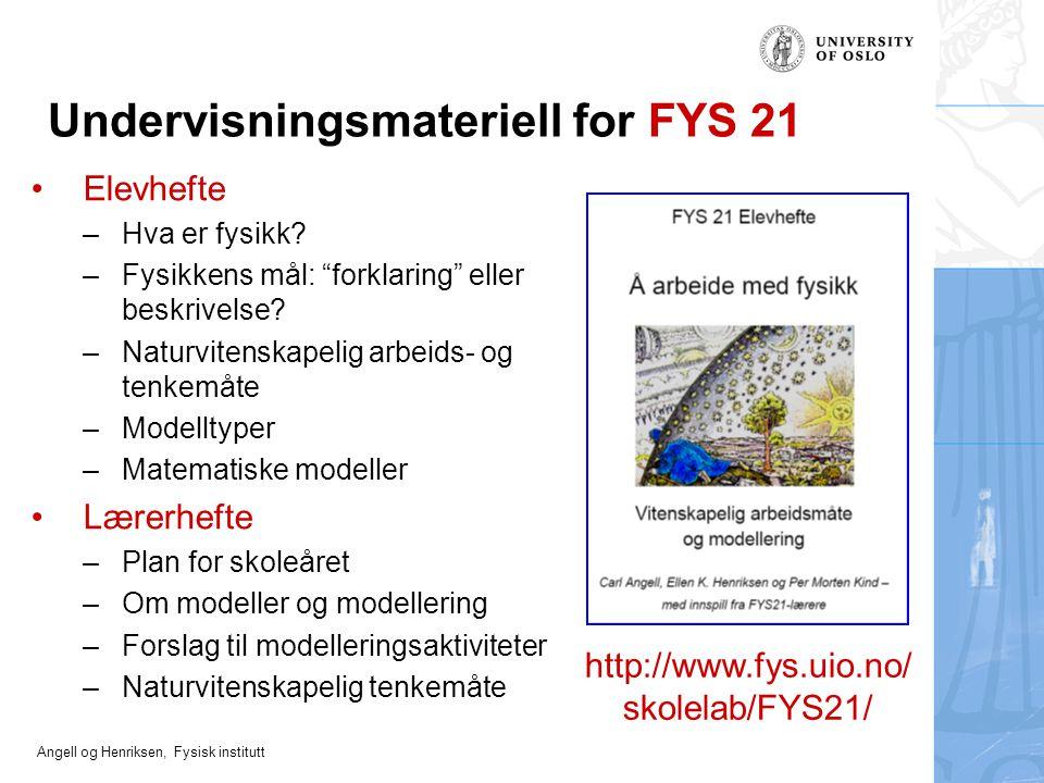 """Angell og Henriksen, Fysisk institutt Undervisningsmateriell for FYS 21 Elevhefte –Hva er fysikk? –Fysikkens mål: """"forklaring"""" eller beskrivelse? –Nat"""