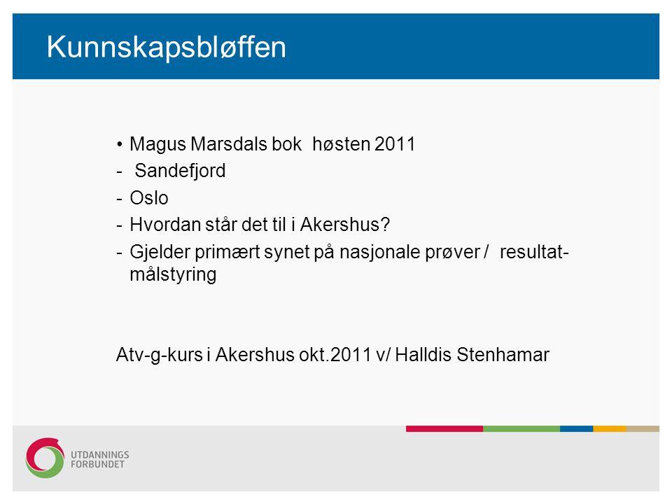 Kunnskapsbløffen Magus Marsdals bok høsten 2011 - Sandefjord -Oslo -Hvordan står det til i Akershus? -Gjelder primært synet på nasjonale prøver / resu