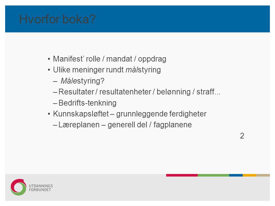 Hvorfor boka? Manifest' rolle / mandat / oppdrag Ulike meninger rundt målstyring – Målestyring? –Resultater / resultatenheter / belønning / straff...
