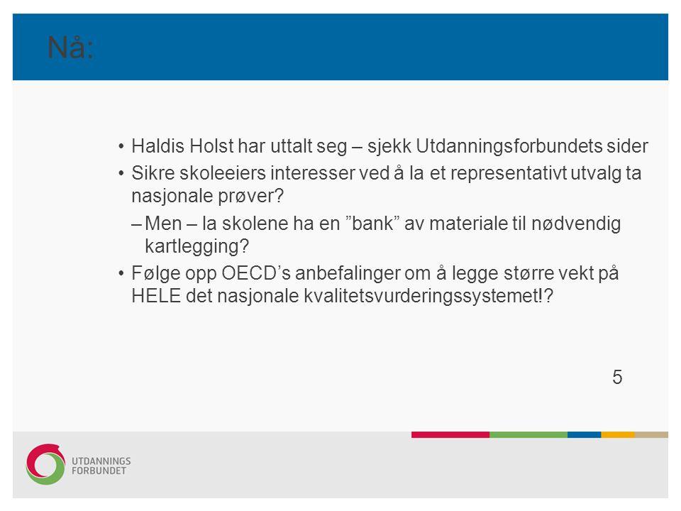 Nå: Haldis Holst har uttalt seg – sjekk Utdanningsforbundets sider Sikre skoleeiers interesser ved å la et representativt utvalg ta nasjonale prøver?