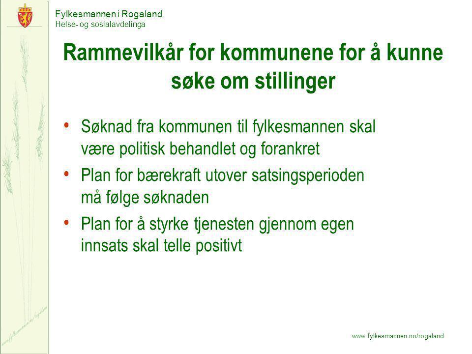 Fylkesmannen i Rogaland Helse- og sosialavdelinga www.fylkesmannen.no/rogaland Rammevilkår for kommunene for å kunne søke om stillinger Søknad fra kom