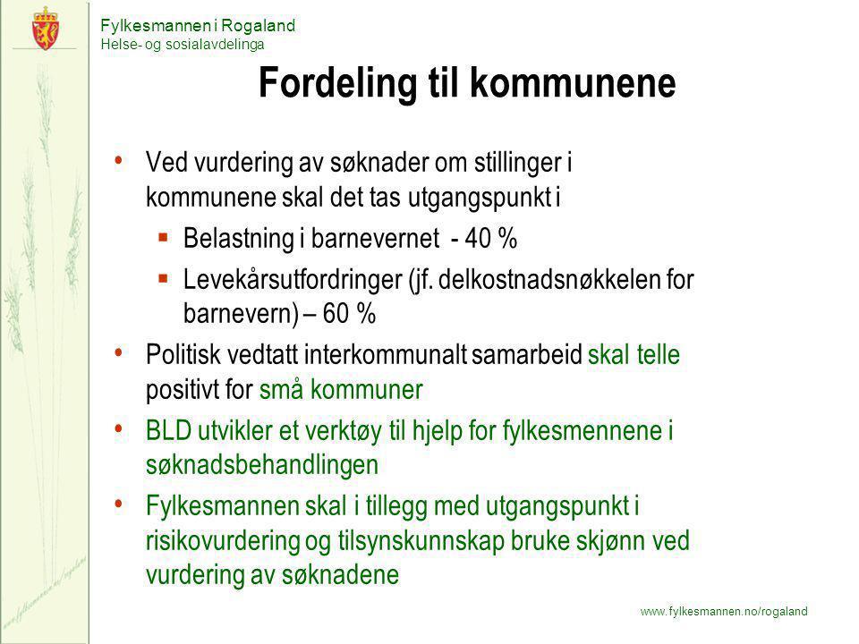 Fylkesmannen i Rogaland Helse- og sosialavdelinga www.fylkesmannen.no/rogaland Fordeling til kommunene Ved vurdering av søknader om stillinger i kommu