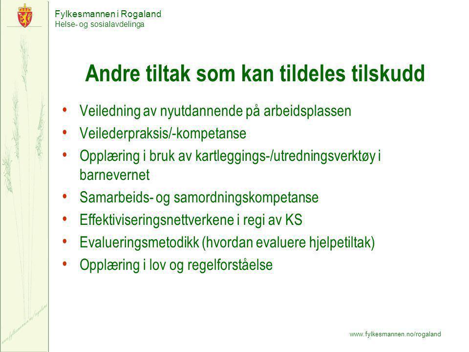 Fylkesmannen i Rogaland Helse- og sosialavdelinga www.fylkesmannen.no/rogaland Andre tiltak som kan tildeles tilskudd Veiledning av nyutdannende på ar