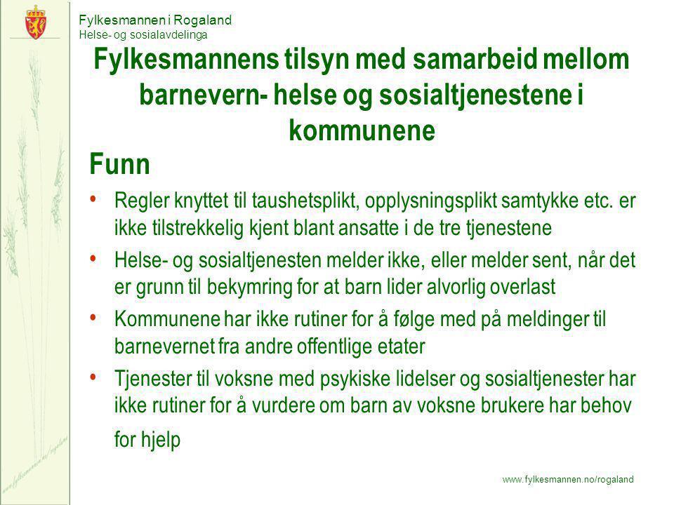 Fylkesmannen i Rogaland Helse- og sosialavdelinga www.fylkesmannen.no/rogaland Funn, forts (også styringsutfordringer) … sikrer ikke tilstrekkelig samordning av tjenester til utsatte barn og unge ….