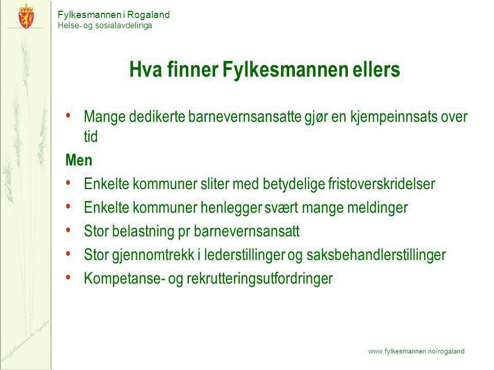 Fylkesmannen i Rogaland Helse- og sosialavdelinga www.fylkesmannen.no/rogaland Hva finner Fylkesmannen ellers Mange dedikerte barnevernsansatte gjør e