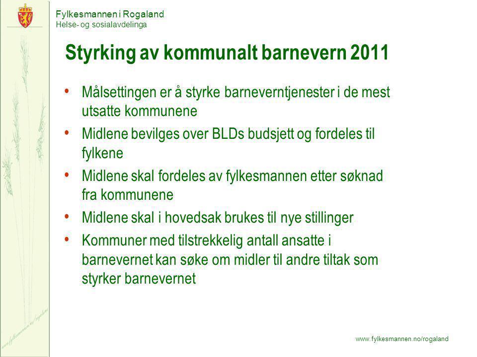 Fylkesmannen i Rogaland Helse- og sosialavdelinga www.fylkesmannen.no/rogaland Styrking av kommunalt barnevern 2011 Målsettingen er å styrke barnevern