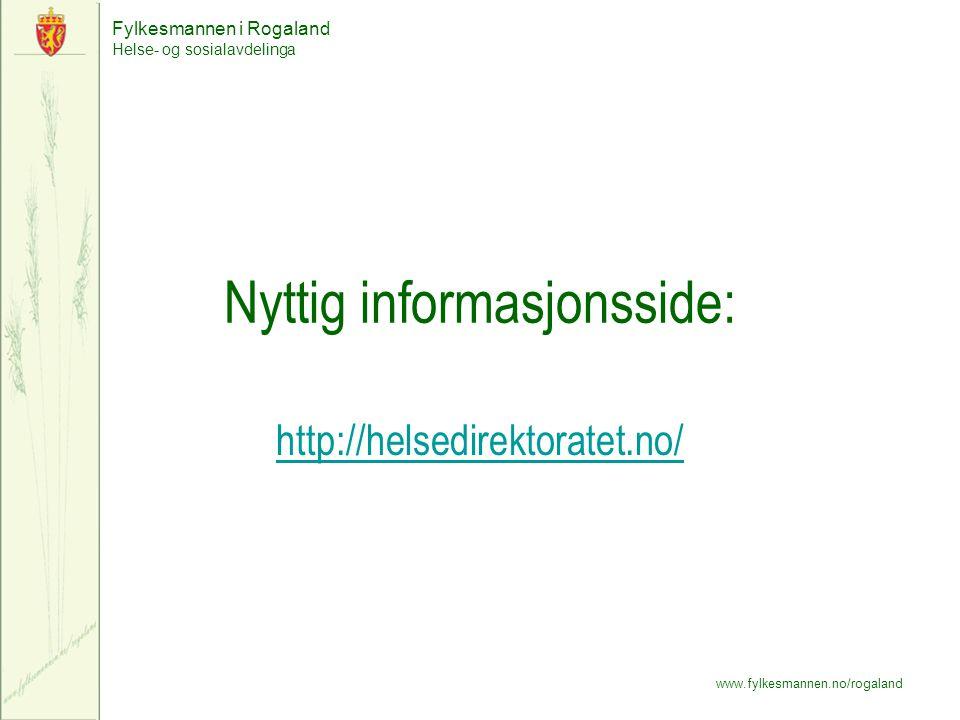 Fylkesmannen i Rogaland Helse- og sosialavdelinga www.fylkesmannen.no/rogaland Nyttig informasjonsside: http://helsedirektoratet.no/