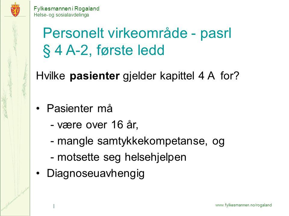 Fylkesmannen i Rogaland Helse- og sosialavdelinga www.fylkesmannen.no/rogaland | Personelt virkeområde - pasrl § 4 A-2, første ledd Hvilke pasienter gjelder kapittel 4 A for.