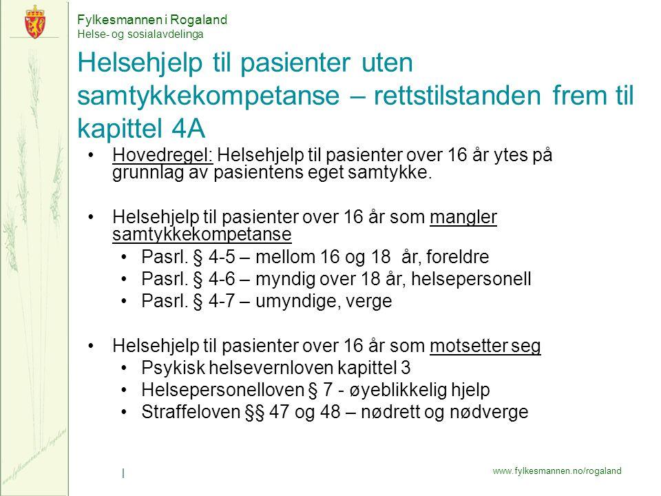 Fylkesmannen i Rogaland Helse- og sosialavdelinga www.fylkesmannen.no/rogaland | Helsehjelp til pasienter uten samtykkekompetanse – rettstilstanden frem til kapittel 4A Hovedregel: Helsehjelp til pasienter over 16 år ytes på grunnlag av pasientens eget samtykke.
