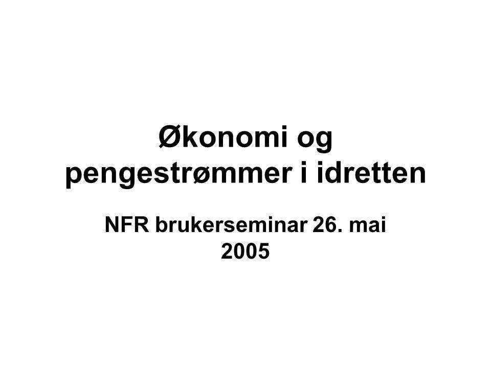 Økonomi og pengestrømmer i idretten NFR brukerseminar 26. mai 2005