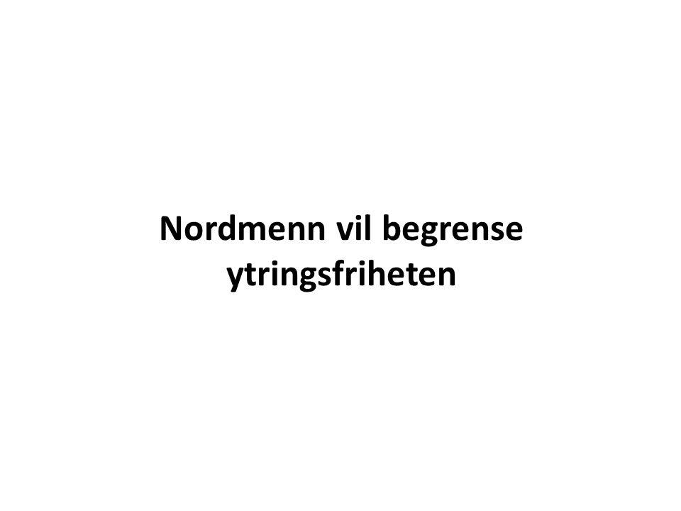 Nordmenn vil begrense ytringsfriheten