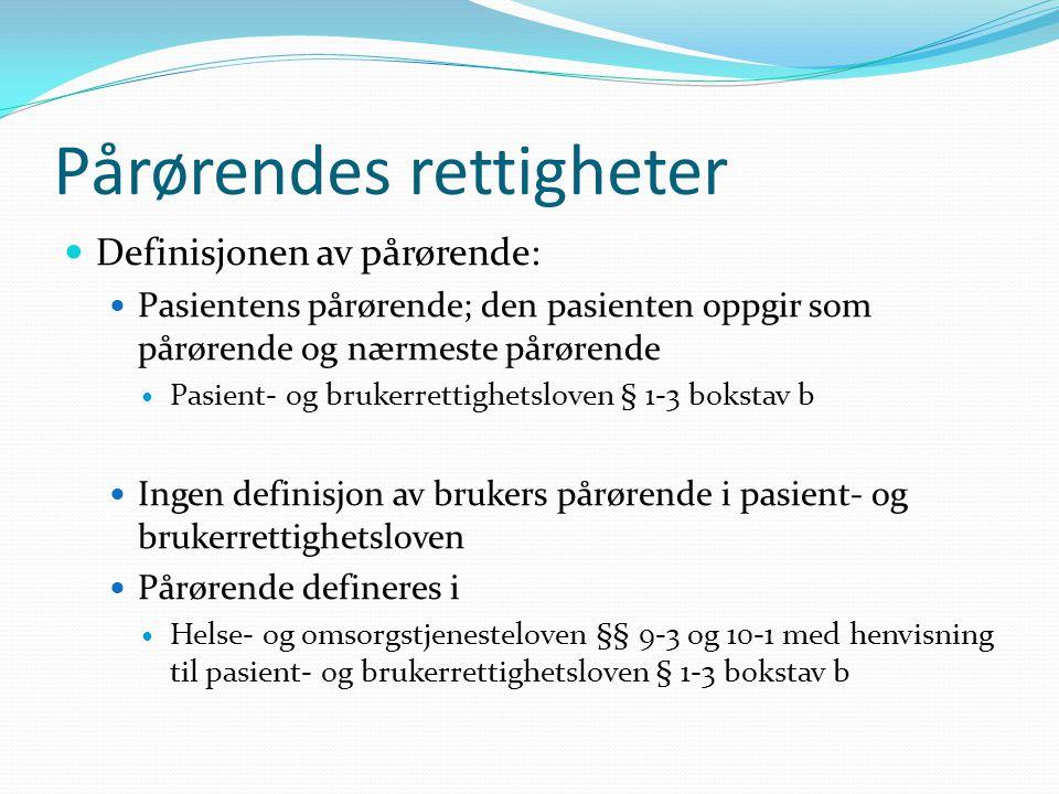 Pårørendes rettigheter Definisjonen av pårørende: Pasientens pårørende; den pasienten oppgir som pårørende og nærmeste pårørende Pasient- og brukerret