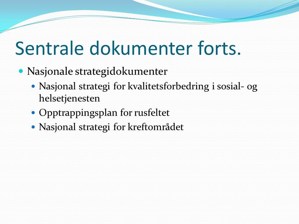 Sentrale dokumenter forts. Nasjonale strategidokumenter Nasjonal strategi for kvalitetsforbedring i sosial- og helsetjenesten Opptrappingsplan for rus