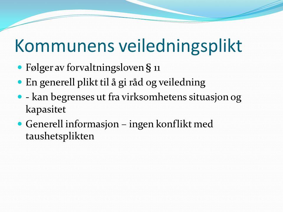 Kommunens veiledningsplikt Følger av forvaltningsloven § 11 En generell plikt til å gi råd og veiledning - kan begrenses ut fra virksomhetens situasjo