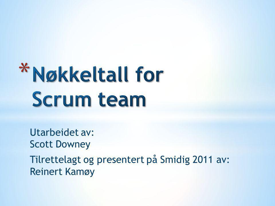 Utarbeidet av: Scott Downey Tilrettelagt og presentert på Smidig 2011 av: Reinert Kamøy