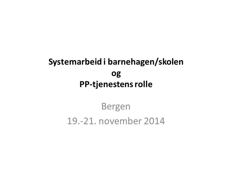 Systemarbeid i barnehagen/skolen og PP-tjenestens rolle Bergen 19.-21. november 2014