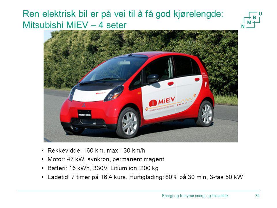 Energi og fornybar energi og klimatiltak Ren elektrisk bil er på vei til å få god kjørelengde: Mitsubishi MiEV – 4 seter Rekkevidde: 160 km, max 130 k
