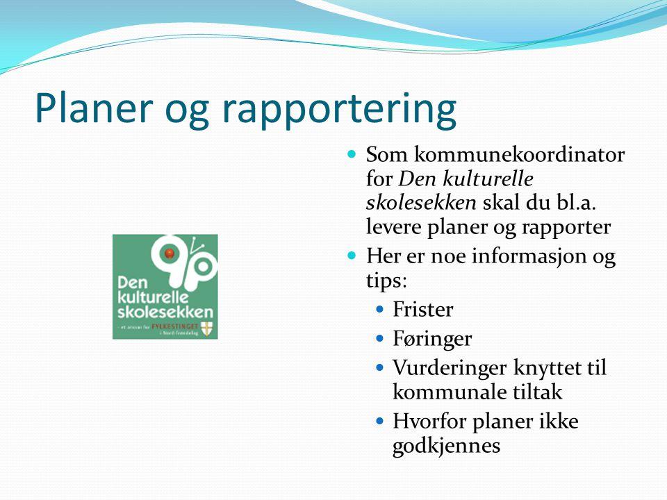 Planer og rapportering Som kommunekoordinator for Den kulturelle skolesekken skal du bl.a.