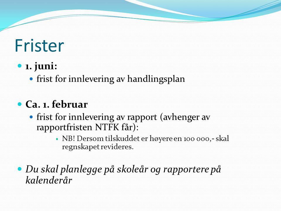 Frister 1. juni: frist for innlevering av handlingsplan Ca. 1. februar frist for innlevering av rapport (avhenger av rapportfristen NTFK får): NB! Der
