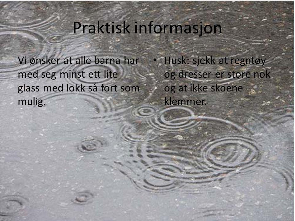 Praktisk informasjon Husk: sjekk at regntøy og dresser er store nok og at ikke skoene klemmer.
