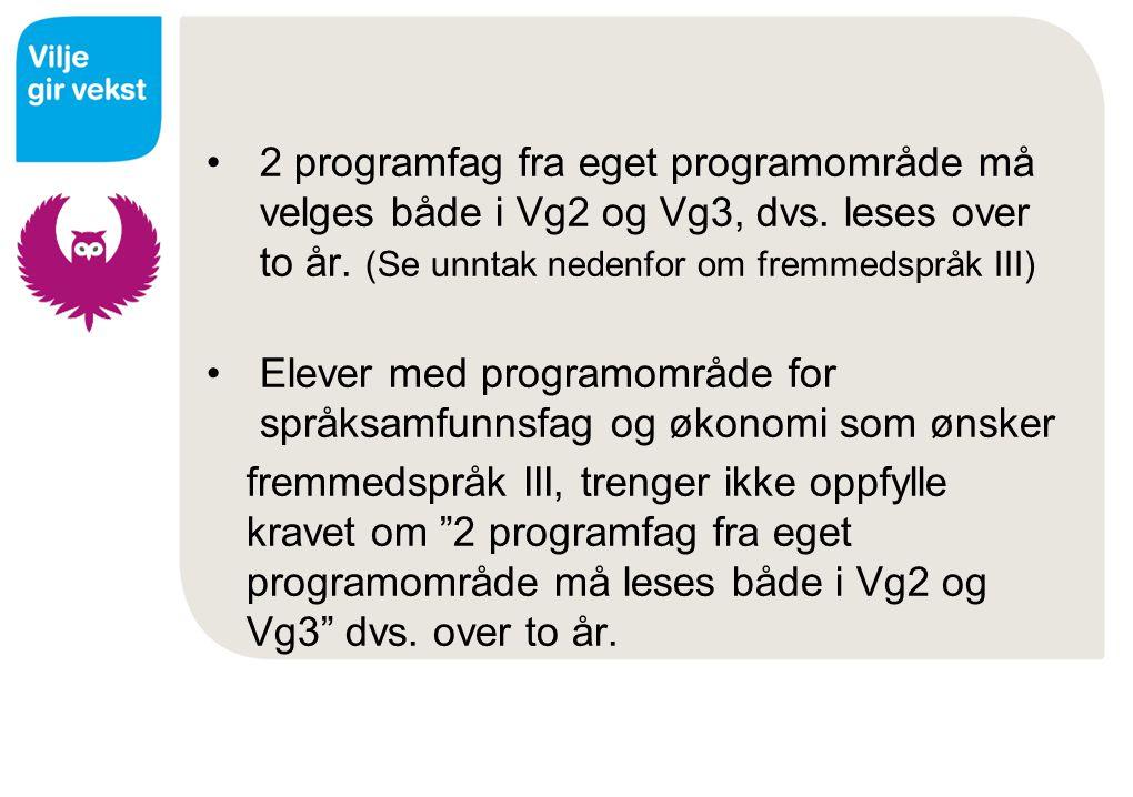2 programfag fra eget programområde må velges både i Vg2 og Vg3, dvs. leses over to år. (Se unntak nedenfor om fremmedspråk III) Elever med programomr