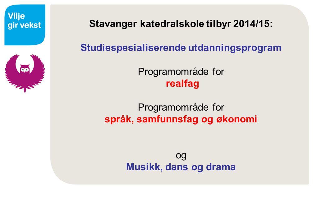 Stavanger katedralskole tilbyr 2014/15: Studiespesialiserende utdanningsprogram Programområde for realfag Programområde for språk, samfunnsfag og økon