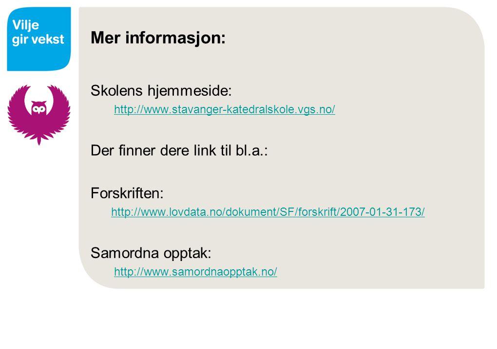 Mer informasjon: Skolens hjemmeside: http://www.stavanger-katedralskole.vgs.no/ Der finner dere link til bl.a.: Forskriften: http://www.lovdata.no/dok