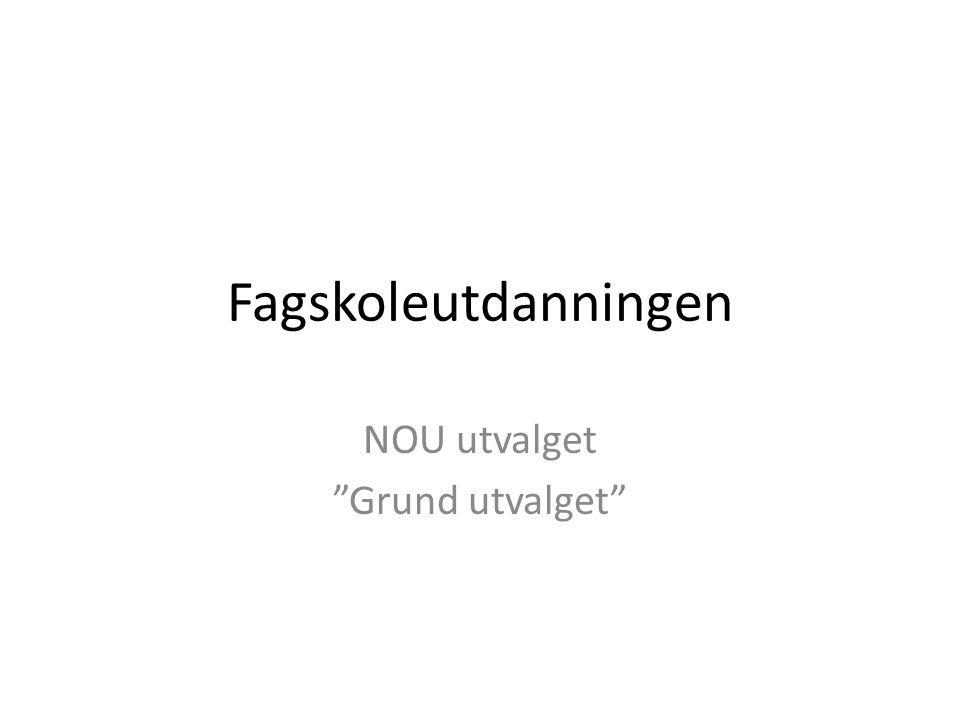 """Fagskoleutdanningen NOU utvalget """"Grund utvalget"""""""