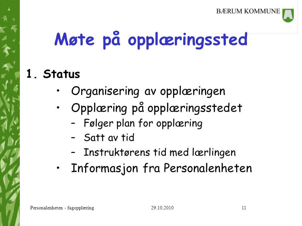Personalenheten - fagopplæring 29.10.201011 Møte på opplæringssted 1. Status Organisering av opplæringen Opplæring på opplæringsstedet –Følger plan fo