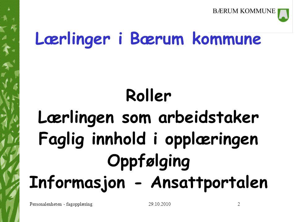 Personalenheten - fagopplæring 29.10.20102 Lærlinger i Bærum kommune Roller Lærlingen som arbeidstaker Faglig innhold i opplæringen Oppfølging Informa