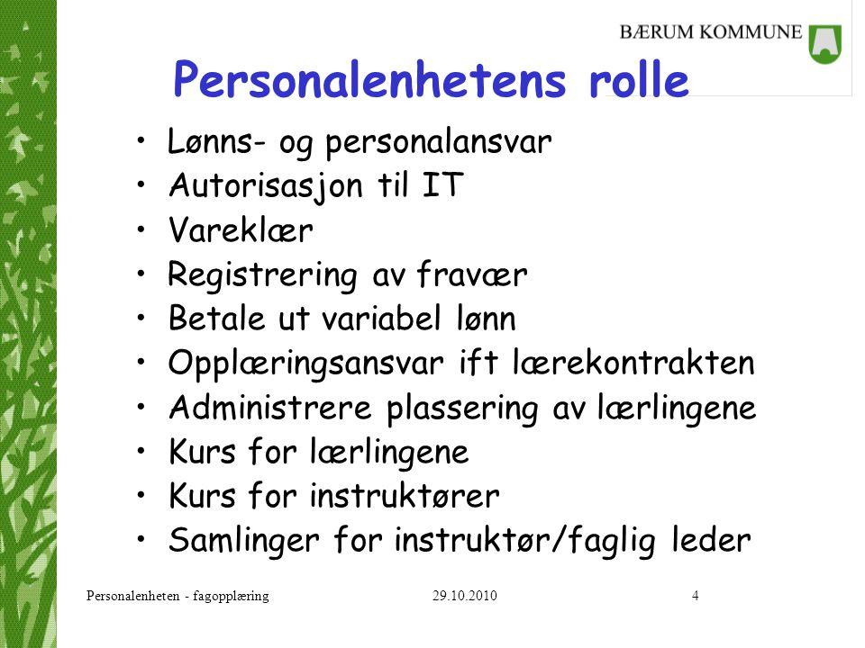 Personalenheten - fagopplæring 29.10.201015 Møte på opplæringssted 5.Planlegging av fagprøve –Tid for avvikling –Kontaktperson –Hvordan gjennomføres –Arbeidsoppgaver som kan være relevante