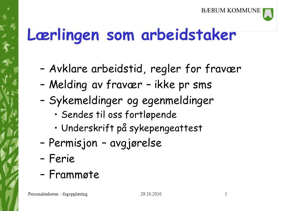 Personalenheten - fagopplæring 29.10.20105 Lærlingen som arbeidstaker –Avklare arbeidstid, regler for fravær –Melding av fravær – ikke pr sms –Sykemel