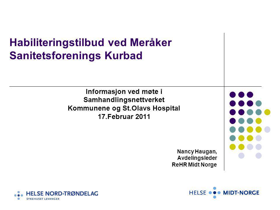 Habiliteringstilbud ved Meråker Sanitetsforenings Kurbad Informasjon ved møte i Samhandlingsnettverket Kommunene og St.Olavs Hospital 17.Februar 2011