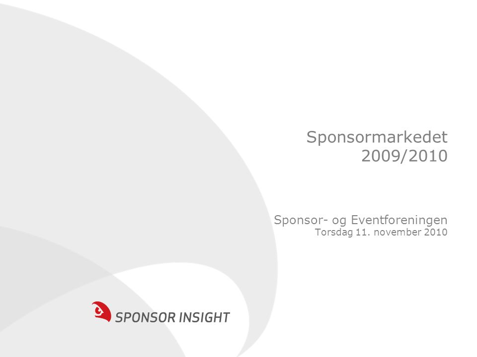 Sponsormarkedet 2009/2010 Sponsor- og Eventforeningen Torsdag 11. november 2010