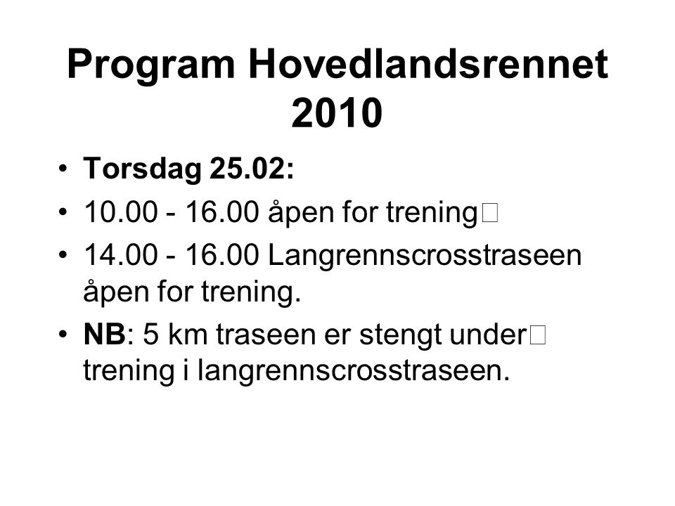 Program Hovedlandsrennet 2010 Torsdag 25.02: 10.00 - 16.00 åpen for trening ハ 14.00 - 16.00 Langrennscrosstraseen åpen for trening.