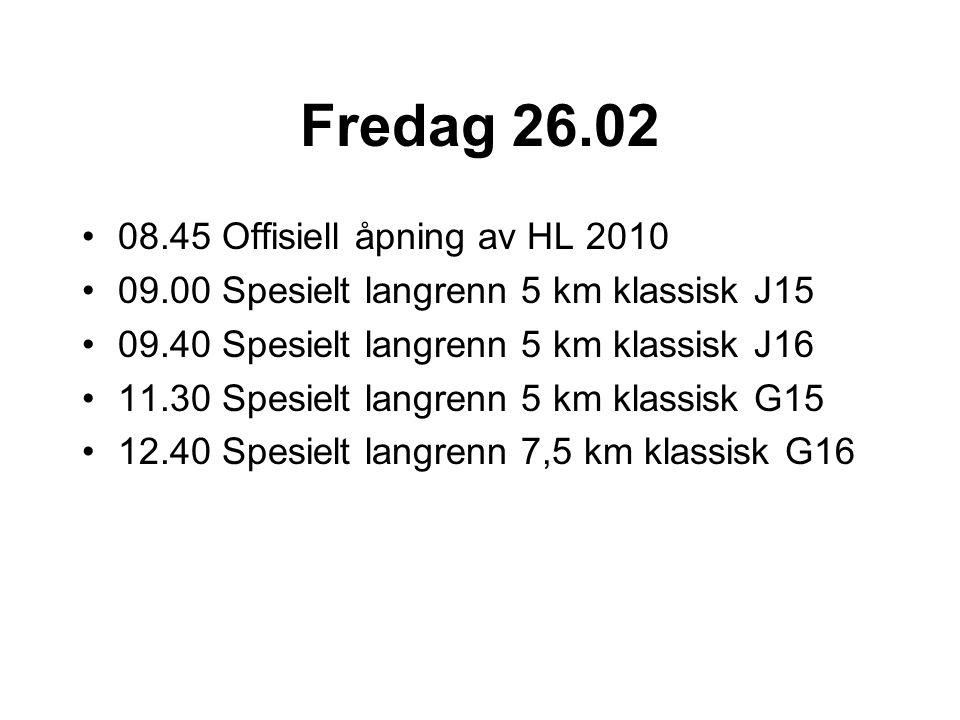 Fredag 26.02 08.45 Offisiell åpning av HL 2010 09.00 Spesielt langrenn 5 km klassisk J15 09.40 Spesielt langrenn 5 km klassisk J16 11.30 Spesielt langrenn 5 km klassisk G15 12.40 Spesielt langrenn 7,5 km klassisk G16