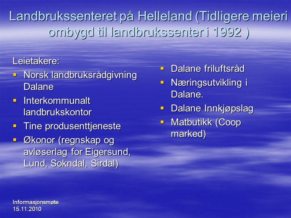 Informasjonsmøte 15.11.2010 Landbrukssenteret på Helleland (Tidligere meieri ombygd til landbrukssenter i 1992 ) Leietakere:  Norsk landbruksrådgivni