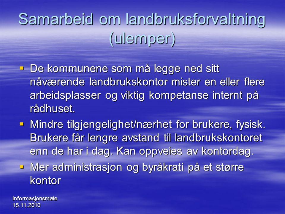 Informasjonsmøte 15.11.2010 Samarbeid om landbruksforvaltning (ulemper)  De kommunene som må legge ned sitt nåværende landbrukskontor mister en eller