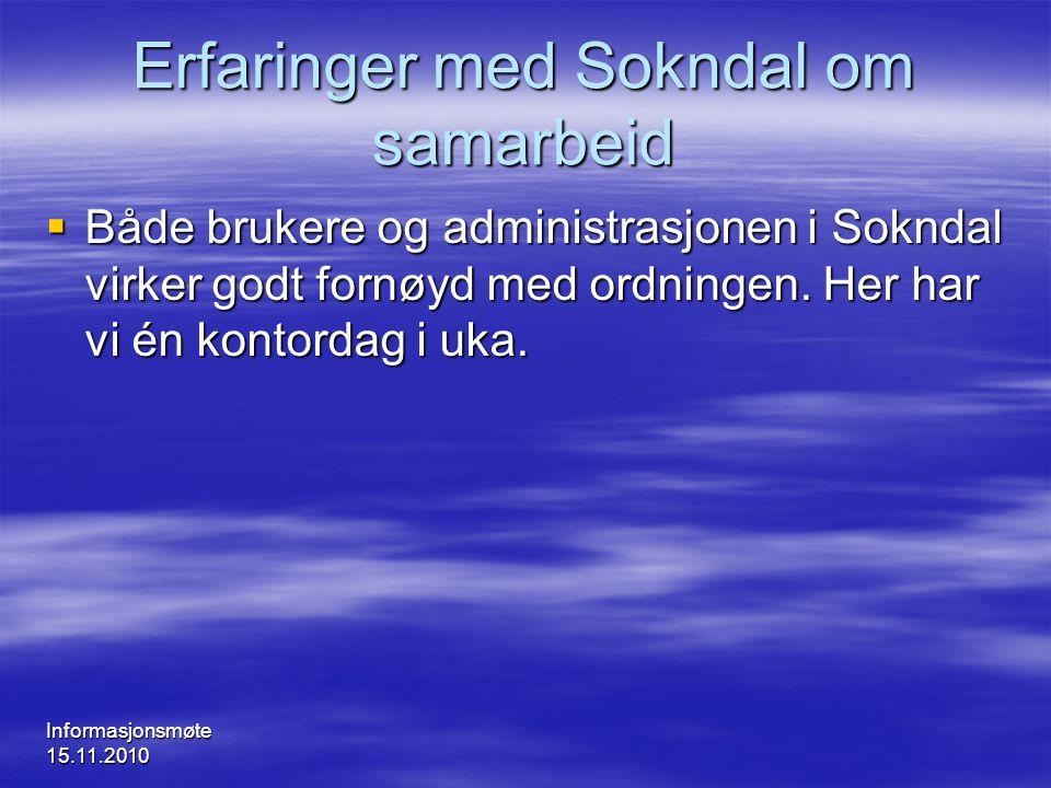 Informasjonsmøte 15.11.2010 Erfaringer med Sokndal om samarbeid  Både brukere og administrasjonen i Sokndal virker godt fornøyd med ordningen. Her ha