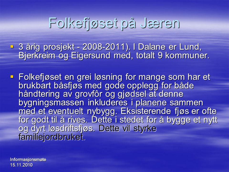 Informasjonsmøte 15.11.2010 Folkefjøset på Jæren  3 årig prosjekt - 2008-2011). I Dalane er Lund, Bjerkreim og Eigersund med, totalt 9 kommuner.  Fo